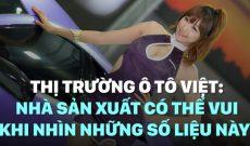 Thị trường ô tô Việt: Nhà sản xuất có thể vui khi nhìn những số liệu này?